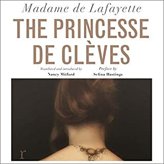 The Princesse de Clèves                   By:                                                                                                                                 Nancy Mitford,                                                                                        Madame de Lafayette,                                                                                        Selina Hastings                               Narrated by:                                                                                                                                 Polly Edsell                      Length: 6 hrs and 3 mins     2 ratings     Overall 5.0