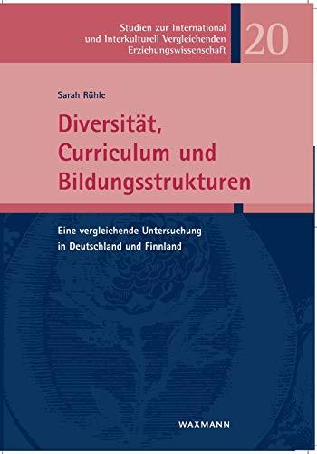 Diversität, Curriculum und Bildungsstrukturen: Eine vergleichende Untersuchung in Deutschland und Finnland (Studien zur International und Interkulturell Vergleichenden Erziehungswissenschaft)