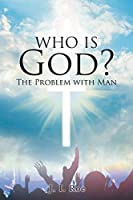 Who Is God?: The Problem with Man