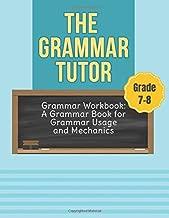 Grammar Workbook Grade 7-8: English Grammar Book: The Grammar Tutor for Grammar Usage and Mechanics Grade 7 & 8