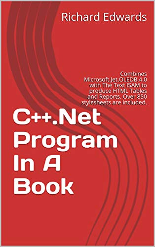 C++.Net Program In A Book: Combines Microsoft.Jet.OLEDB.4.0 with The Text ISAM to produce HTML Tables and Reports. Over 850 stylesheets are included. (English Edition)