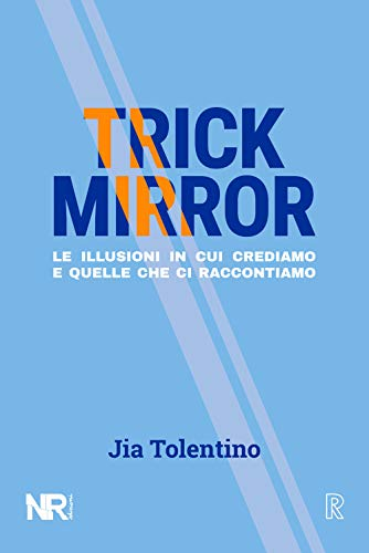Trick Mirror: Le illusioni in cui crediamo e quelle che ci raccontiamo