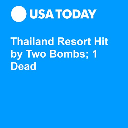 Thailand Resort Hit by Two Bombs; 1 Dead audiobook cover art