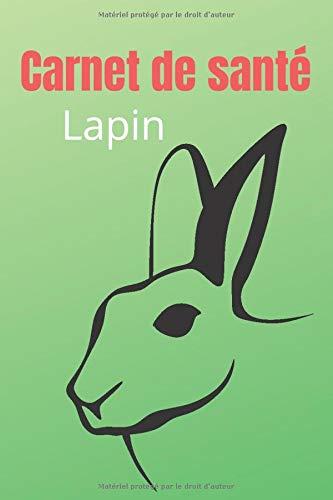Carnet de santé lapin: livre de santé pour lapin nain...