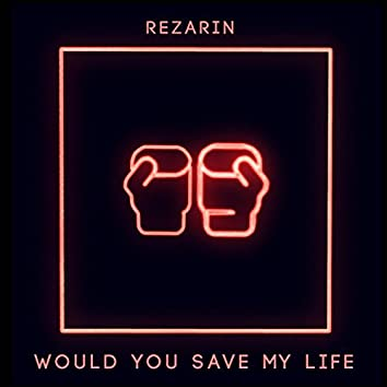 Would You Save My Life