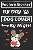 factory worker By Day Dog Lover By Night: Funny factory workers Journal /Notebook 6x9 inch 110 pages, Great Thank You Gift Idea For factory workers: ... 110 Pages , 6x9 Softcover, Matte Finish cover