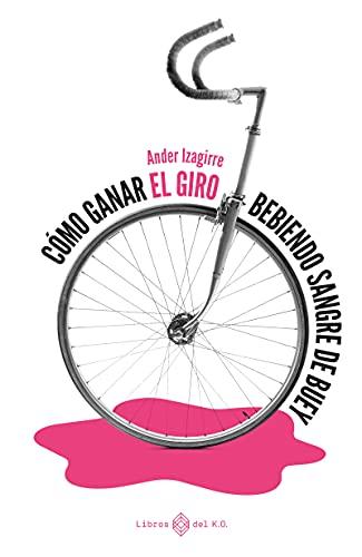 Cómo ganar el Giro bebiendo sangre de buey: Literatura de viaje PDF EPUB Gratis descargar completo