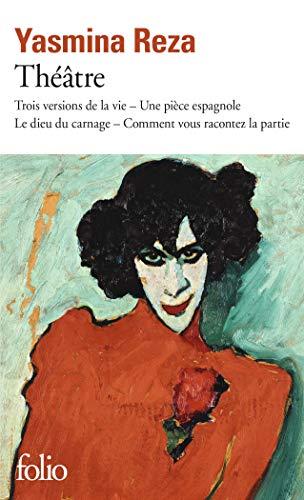 Théâtre: Trois versions de la vie ; Une pièce espagnole ; Le dieu du carnage ; Comment vous racontez la partie