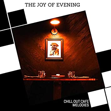 The Joy Of Evening - Chill Out Cafe Melodies