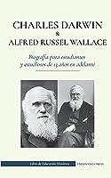 Charles Darwin y Alfred Russel Wallace - Biografía para estudiantes y estudiosos de 13 años en adelante: (Escritores de la teoría de la selección natural y la evolución) (Libro de Educación Histórica)