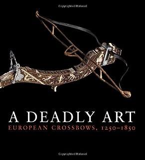 A Deadly Art: European Crossbows, 1250–1850