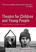 Theatre for Children And Young People: 50 Years of Professional Theatre in the Uk