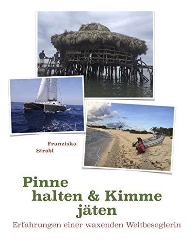 Pinne halten & Kimme jäten: Erfahrungen einer waxenden Weltbeseglerin (978-3-200-06487-4)