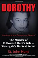 "Dorothy: ""An Amoral and Dangerous Woman"" - the Murder of E. Howard Hunt's Wife - Watergate's Darkest Secret"