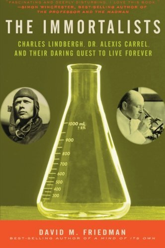The Immortalists: Charles Lindbergh, Dr. Alexis Carrel, and Their Daring Quest to...