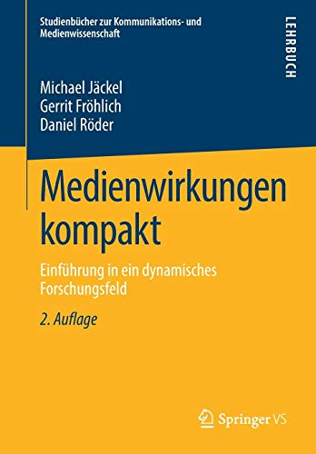 Medienwirkungen kompakt: Einführung in ein dynamisches Forschungsfeld (Studienbücher zur Kommunikations- und Medienwissenschaft)