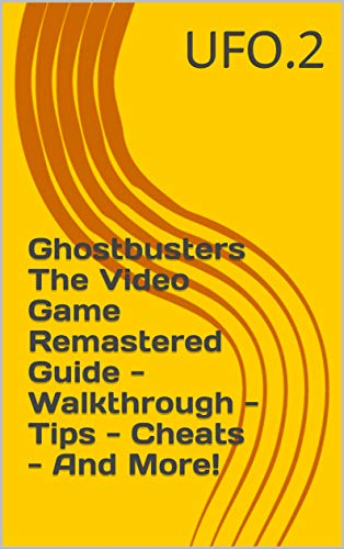 Ghostbusters The Video Game Remastered Guide - Walkthrough - Tips - Cheats - And More! (English Edition)