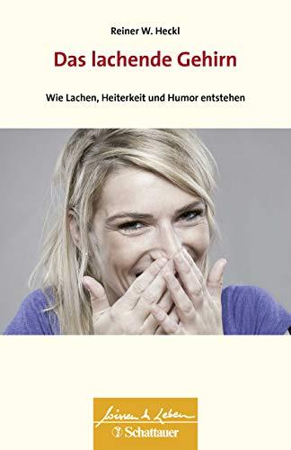Das lachende Gehirn: Wie Lachen, Heiterkeit und Humor entstehen (Wissen & Leben)