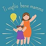Ti voglio bene mamma: Completa tu il libro e regalalo alla tua mamma- Idea regalo creativa per la festa della Mamma o per il Compleanno.