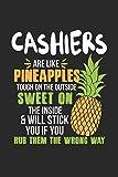 Cashiers Are Like Pineapples. Tough On The Outside Sweet On The Inside: Kassierer Ananas Notizbuch / Tagebuch / Heft mit Karierten Seiten. Notizheft ... Planer für Termine oder To-Do-Liste.