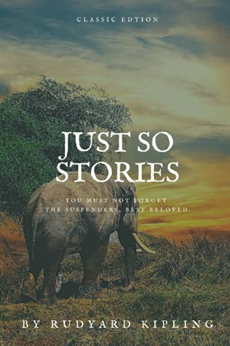 Just So Stories: A Classic illustrated Edition