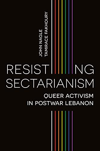 Resisting Sectarianism: Queer Activism in Postwar Lebanon (English Edition)