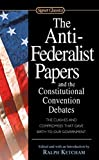 The Anti-Federalist Papers and the Constitutional Convention Debates (Signet Classics)