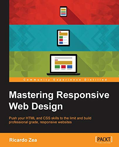 Mastering Responsive Web Design: Push your HTML and CSS skills to the limit and build professional grade, responsive websites (English Edition)