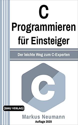 C Programmieren: für Einsteiger: Der leichte Weg zum C-Experten