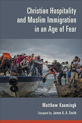 Compare Textbook Prices for Christian Hospitality and Muslim Immigration in an Age of Fear  ISBN 9780802874580 by Kaemingk, Matthew,Smith, James K. A.