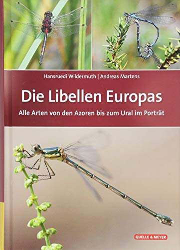Die Libellen Europas: Alle Arten von den Azoren bis zum Ural im Porträt