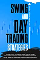 Swing and Day Trading Strategies: A Crash Course To Learn Technical Analysis and Building Your Perfect Strategies for Day Trade For A Living and Generate Your Passive Income