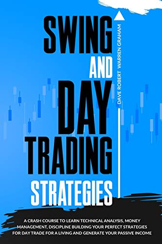 Compare Textbook Prices for Swing and Day Trading Strategies: A Crash Course To Learn Technical Analysis, Money Management, Discipline Building Your Perfect Strategies for Day ... Your Passive Income [Full Color Edition]  ISBN 9781914409042 by Warren Graham, Dave Robert