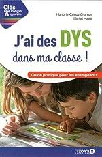 J'ai des DYS dans ma classe ! Guide pratique pour les enseignants de Marjorie Camus-Charron