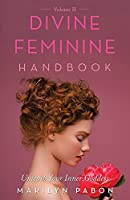 Divine Feminine Handbook Volume Ii: Unleash Your Inner Goddess