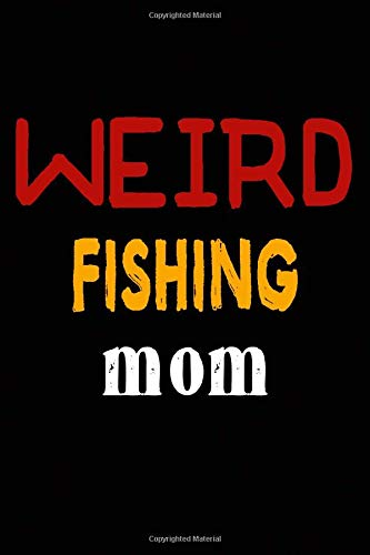 Weird Fishing Mom: College Ruled Journal or Notebook (6x9 inches) with 120 pages