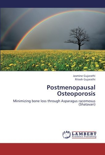 Postmenopausal Osteoporosis: Minimizing bone loss through Asparagus racemosus (Shatavari) by Jasmine Gujarathi (2013-03-04)