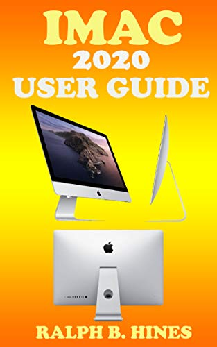 iMac 2020 User Guide: The Complete Step By Steps Instruction Manual For Beginners And Seniors To Effectively Operate & Set Up The New iMac 2020 Model With ... Shortcut & Gesture (English Edition)
