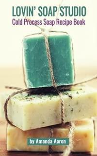 Lovin Soap Studio Cold Process Soap Recipes