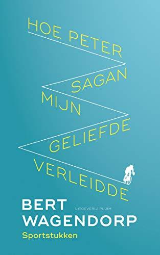 Hoe Peter Sagan mijn geliefde verleidde (Dutch Edition)