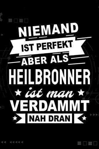 Niemand ist perfekt aber als Heilbronner ist man verdammt nah dran: Notizbuch, 120 Seiten, DIN A5 (6x9 Zoll), Punktliniert, Softcover Matt, Lustiges Geschenk für Heilbronner, Notizheft Geschenkidee