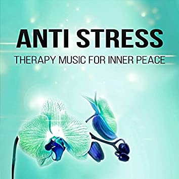 Anti Stress - Calming Music for Yoga and Meditation, Therapy Music for Inner Peace, Background Music for Homework and Study, Sleep, Spa, Massage Music
