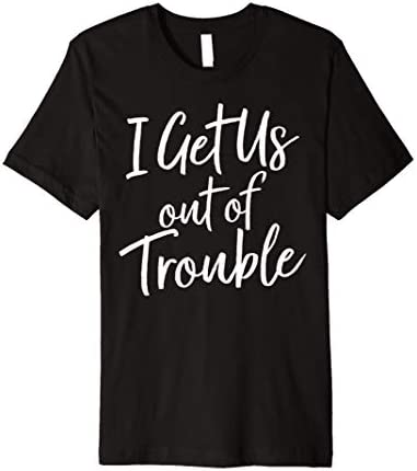 I Get Us Out Of Trouble T Shirt Matching Best Friend Shirt product image