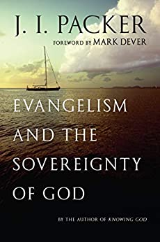 Evangelism and the Sovereignty of God by [J. I. Packer, Mark Dever]