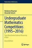 Undergraduate Mathematics Competitions (1995–2016): Taras Shevchenko National University of Kyiv (Problem Books in Mathematics)