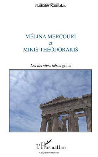Mélina Mercouri et Mikis théodorakis: Les derniers héros grecs