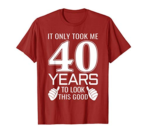 It Only Took Me 40 Years To Look This Good - Funny T-Shirt
