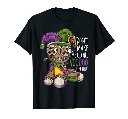 Don't Make Me Go All Voodoo Doll - Disfraz de Mardi Gras Camiseta