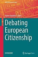 Debating European Citizenship (IMISCOE Research Series)