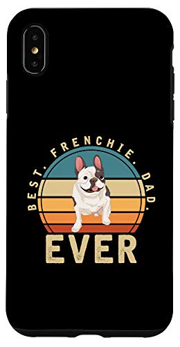 iPhone XS Max Best Frenchie Dad Ever Dog Lover Men Gift French Bulldog Case